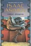 Robot Dreams (Masterworks of Science Fiction and Fantasy) - Isaac Asimov