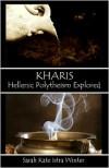 Kharis: Hellenic Polytheism Explored - Sarah Kate Istra Winter
