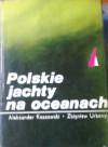 Polskie jachty na oceanach - Aleksander Kaszowski, Zbigniew Urbanyi