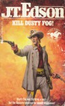 Kill Dusty Fog! - J.T. Edson
