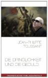 Die Dringlichkeit und die Geduld - Jean-Philippe Toussaint, Joachim Unseld