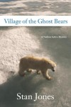 Village of the Ghost Bears - Stan Jones