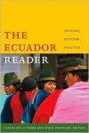 The Ecuador Reader: History, Culture, Politics (Latin America Readers) - Carlos De La Torre, Steve Striffler, Orin Starn, Robin Kirk