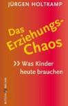 Das Erziehungs-Chaos - Jürgen Holtkamp