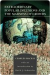 Extraordinary Popular Delusions & the Madness of Crowds (Library of Essential Reading) - Charles MacKay, David Schneider
