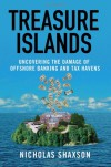 Treasure Islands: Uncovering the Damage of Offshore Banking and Tax Havens - Nicholas Shaxson