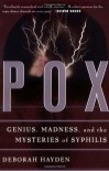 Pox: Genius, Madness, And The Mysteries Of Syphilis - Deborah Hayden