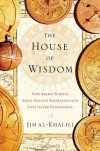 The House of Wisdom: How Arabic Science Saved Ancient Knowledge and Gave Us the Renaissance - Jim Al-Khalili