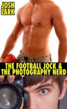 The Football Jock and the Photography Nerd, A Gay High School Geek's First Time Story - Josh Lark