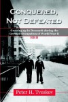 Conquered, Not Defeated: Growing Up in Denmark During the German Occupation of World War II - Peter H. Tveskov