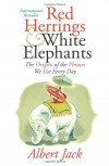 Red Herrings and White Elephants: The Origins of the Phrases We Use Every Day - Albert Jack, Ama Page, Ann Page