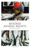 Beyond Animal Rights: Food, Pets and Ethics (Think Now) - Tony Milligan