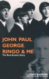 John, Paul, George, Ringo and Me: The Real Beatles Story - Tony Barrow, Julian Newby