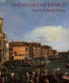 The Glory of Venice: Art in the Eighteenth Century - Jane Martineau, Jane Martineau