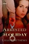 Arrested Holiday - Lissa Matthews