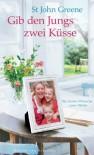 Gib den Jungs zwei Küsse: Die letzten Wünsche einer Mutter (German Edition) - St John Greene, Elfriede Peschel