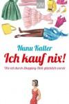 Ich kauf nix!: Wie ich durch Shopping-Diät glücklich wurde (German Edition) - Nunu Kaller