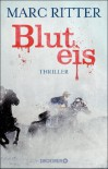 Bluteis: Thriller (German Edition) - Marc Ritter