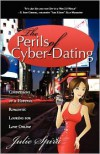 The Perils of Cyber-Dating: Confessions of a Hopeful Romantic Looking for Love Online - Julie Spira
