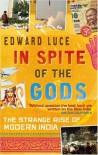 In Spite Of The Gods: The Strange Rise Of Modern India - Edward Luce