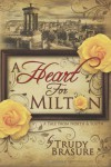 A Heart for Milton: A Tale from North and South - Trudy Brasure