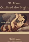 To Have Outlived the Night - Stillane