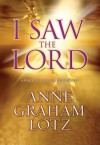 I Saw the Lord: A Wake-Up Call for Your Heart - Anne Graham Lotz