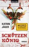 Schützenkönig: Roman - Katrin Jäger