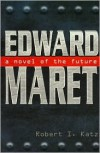 Edward Maret: A Novel of the Future - Robert I. Katz