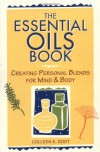 The Essential Oils Book: Creating Personal Blends for Mind & Body - Colleen K. Dodt