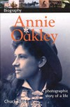 Annie Oakley: A Photographic Story of a Life - Chuck Wills