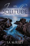 An Immovable Solitude - S.A. McAuley