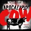 Apocalypse Cow - Michael Logan, Steve Worsley