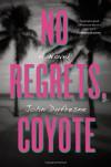 No Regrets, Coyote - John Dufresne