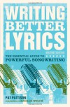 Writing Better Lyrics: The Essential Guide to Powerful Songwriting - Pat Pattison
