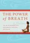 Power of Breath: The art of breathing well for harmony, happiness, and health - Swami Saradananda
