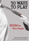 50 Ways to Play: BDSM for Nice People - Don Mcleod, Debra Mcleod