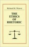 The Ethics of Rhetoric - Richard M. Weaver