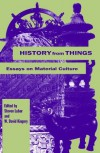 History from Things: Essays on Material Culture - Stephen Lubar