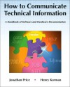 How to Communicate Technical Information: A Handbook of Software and Hardware Documentation - Jonathan Price, Henry Korman