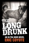 The Long Drunk - Eric Coyote