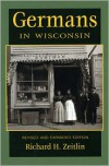 Germans in Wisconsin - Richard H. Zeitlin,  R. Zeitlin