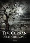 Der Leichenkönig - Tim Curran