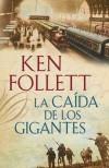 La caida de los gigantes (The Century Trilogy) - Ken Follett