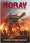 MORAV (Multi-Operational Robotic Armored Vehicle): The History of Robotic Warfare - Fon Davis, Budi Setiawan, Fon Davis, J Brown, Doug Chiang