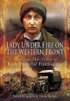 Lady Under Fire: The Wartime Letters of Lady Dorothie Feilding MM, 1914-1917 - Dorothie Mary Evelyn Feilding, Nicola Hallam
