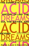 Acid Dreams: The CIA, LSD and the Sixties Rebellion - Martin A. Lee, Bruce Shlain