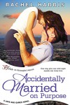 Accidentally Married on Purpose: A Love and Games Novel - Rachel Harris