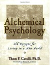 Alchemical Psychology: Old Recipes for Living in a New World - Thom F. Cavalli