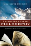 A Beginner's Guide to Philosophy - Dominique Janicaud, Simon Critchley